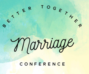 2017 Better Together Marriage Conference